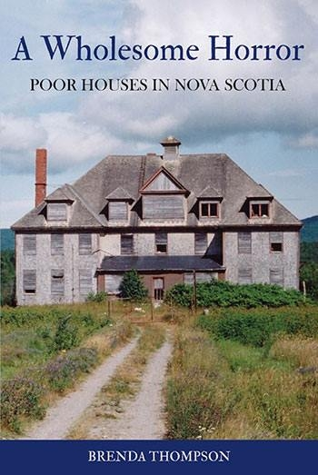 Cover of the book A Wholesome Horror: Poor Houses in Nova Scotia.