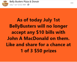 A post from the Facebook page of Belly Busters Pizza and Donair that says As of today July 1st Belly Busters will no longer accept any $10 bill with John A MacDonald on them. Like an share for a chance at 1 of 3 $50 prizes.