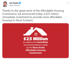 A tweet from Premier Iain Rankin that says Thanks to the great work of the Affordable Housing Commission we announced today a $25 million immediate investment to provide more affordable housing to Nova Scotians.