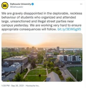 A tweet from Dalhousie University that says We are gravely disappointed in the deplorable, reckless behaviour of students who organized and attended large, unsanctioned and illegal street parties near campus yesterday. We are working very hard to ensure appropriate consequences will follow.
