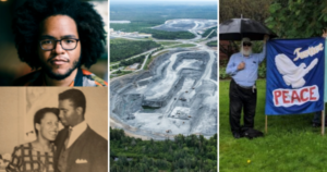 Photos from this week's articles: three black people, the open pit of Touquoy mine, and an older white man holding a fabric sign with a white dove and the words Justice and Peace on it.