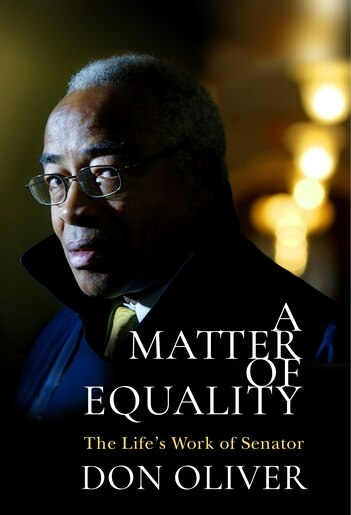'A Matter of Equality - The Life's Work of Senator Don Oliver' was released last week.